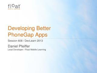 Developing Better  PhoneGap Apps