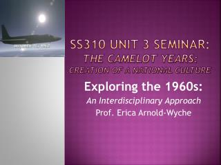 SS310 Unit 3 Seminar:  The Camelot Years:  Creation of a National Culture