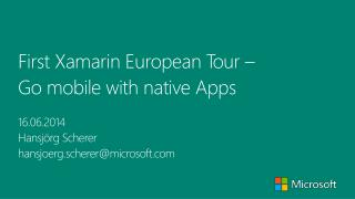 First  Xamarin  European  Tour �  Go  mobile with native Apps