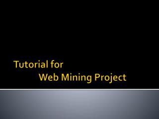 Tutorial for             Web Mining Project