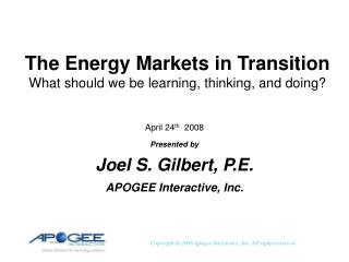 The Energy Markets in Transition  What should we be learning, thinking, and doing?