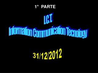 I. C. T. Information  Communication  Tecnology