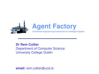 Dr Rem Collier Department of Computer Science University College Dublin email:  rem.collier@ucd.ie