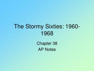 The Stormy Sixties: 1960-1968