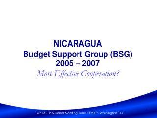 NICARAGUA Budget Support Group (BSG) 2005 – 2007   More Effective Cooperation?