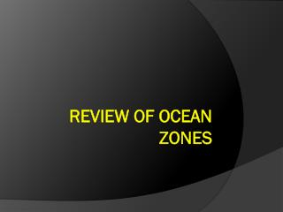 Review of Ocean Zones