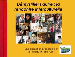 D�mystifier l�autre : la rencontre interculturelle