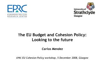 The EU Budget and Cohesion Policy: Looking to the future   Carlos Mendez    EPRC EU Cohesion Policy workshop, 5 December