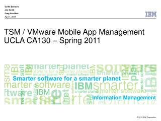 TSM / VMware Mobile App Management UCLA CA130 – Spring 2011