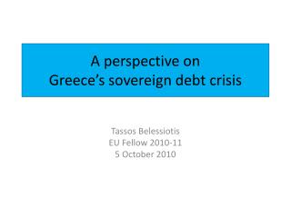 A perspective on Greece�s sovereign debt crisis