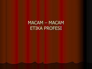 MACAM – MACAM  ETIKA PROFESI
