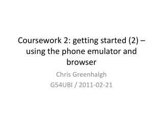 Coursework 2: getting started (2) � using the phone emulator and browser
