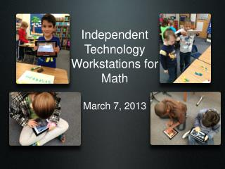 Independent  Technology Workstations for Math March 7, 2013