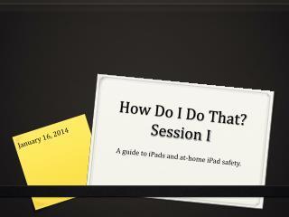 How Do I Do That? Session I