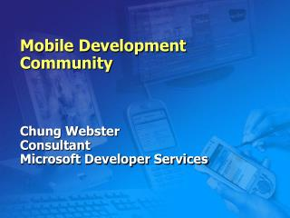 Mobile Development Community Chung Webster Consultant Microsoft Developer Services
