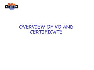 OVERVIEW OF VO AND CERTIFICATE