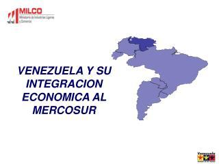 VENEZUELA Y SU INTEGRACION ECONOMICA AL MERCOSUR