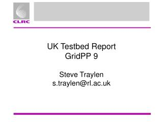 UK Testbed Report GridPP 9