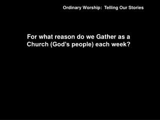 Ordinary Worship:  Telling Our Stories