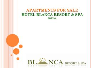 APARTMENTS FOR SALE HOTEL BLANCA RESORT & SPA 2012. G.