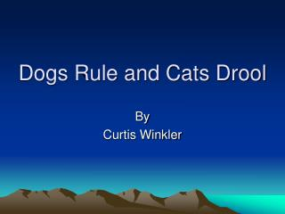 Dogs Rule and Cats Drool