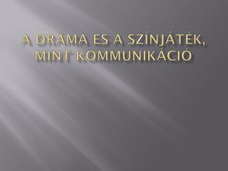 A dráma es a színjáték, mint  kommunikáció