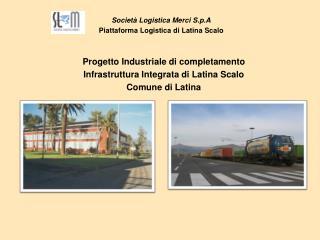 Società Logistica Merci S.p.A Piattaforma Logistica di Latina Scalo