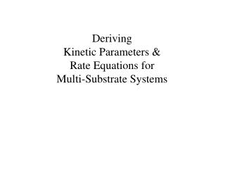 Deriving Kinetic Parameters & Rate Equations for Multi-Substrate Systems