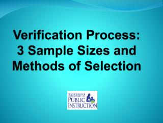 Verification Process: 3 Sample Sizes and Methods of Selection