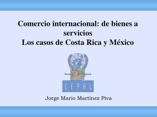 Comercio internacional: de bienes a servicios Los casos de Costa Rica y M�xico