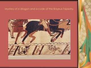Mystery of a dragon and a code of the Bayeux Tapestry.