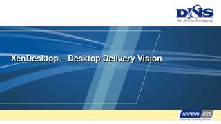 XenDesktop � Desktop Delivery Vision