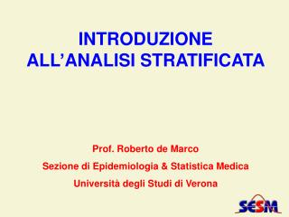 INTRODUZIONE   ALL ' ANALISI STRATIFICATA Prof. Roberto de Marco