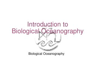 Introduction to  Biological Oceanography