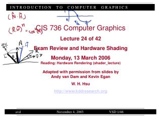 CIS 736 Computer Graphics Lecture 24 of 42 Exam Review and Hardware Shading Monday, 13 March 2006