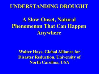 UNDERSTANDING DROUGHT A Slow-Onset, Natural Phenomenon That Can Happen Anywhere