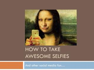 How to Take  Awesome SELFIES