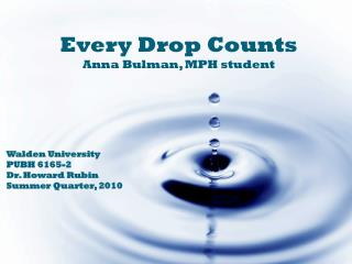 Every Drop Counts Anna Bulman, MPH student