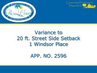 Variance to  20 ft. Street Side Setback 1 Windsor Place APP. NO.  2596