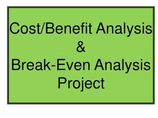 Cost/Benefit Analysis  & Break-Even Analysis Project
