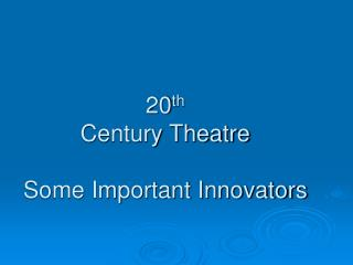 20 th Century Theatre Some Important Innovators