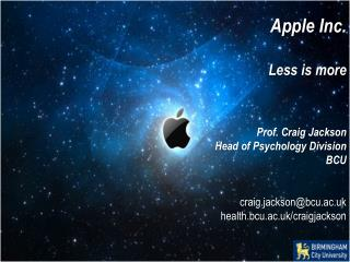 Apple Inc. Less is more  Prof. Craig Jackson Head of Psychology Division BCU