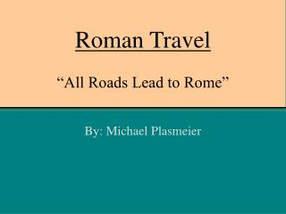 "Roman Travel ""All Roads Lead to Rome"""