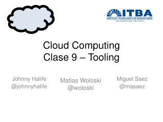 Cloud  Computing Clase  9 – Tooling