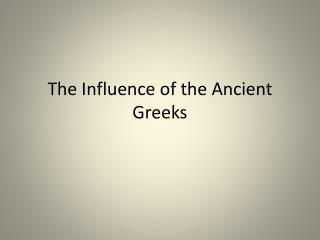 The Influence of the Ancient Greeks