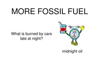 MORE FOSSIL FUEL