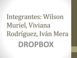 Integrantes: Wilson Muriel, Viviana Rodríguez, Iván Mera