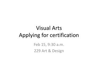Visual Arts Applying for certification