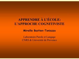 APPRENDRE À L'ÉCOLE:  L'APPROCHE COGNITIVISTE Mireille Bastien-Toniazzo