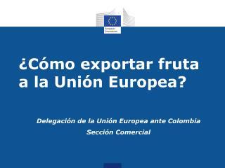 ¿Cómo exportar fruta a la Unión Europea?